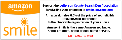 Sponsor the Jefferson County Search Dog Assosication by buying at SMILE.AMAZON.COM - JCSDA gets 0.5% of qualified AmazonSmile purchases!